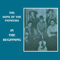 The Sons Of the Pioneers - In the Beginning