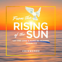 Chinwendu - From the Rising of the Sun (Psalm 113)