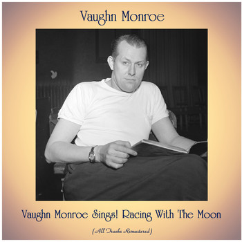 Vaughn Monroe - Vaughn Monroe Sings! Racing With The Moon (All Tracks Remastered)