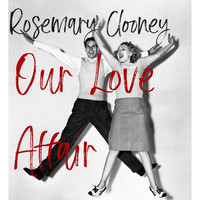 Rosemary Clooney - Our Love Affair