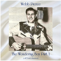 Webb Pierce - The Wondering Boy Part 1 (All Tracks Remastered)