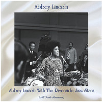 Abbey Lincoln - Abbey Lincoln With The Riverside Jazz Stars (All Tracks Remastered)