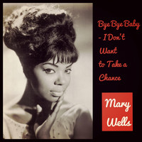 Mary Wells - Bye Bye Baby - I Don't Want to Take a Chance