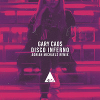 Gary Caos - Disco Inferno (Adrian Michaels Remix)