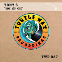 Tony S - Make You Mine