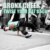 Bronx Cheer - Twist Your Hat Back