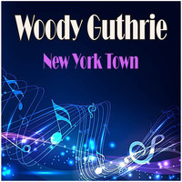 Woody Guthrie - New York Town