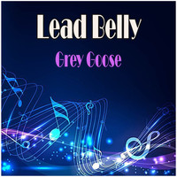Lead Belly - Grey Goose