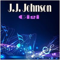 J.J. Johnson - Gigi