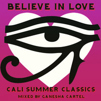 Ganesha Cartel - Believe in Love: Cali Summer Classics (Mixed by Ganesha Cartel)
