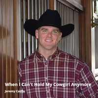 Jeremy Castle - When I Can't Hold My Cowgirl Anymore