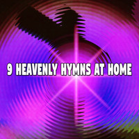 Traditional - 9 Heavenly Hymns at Home (Explicit)