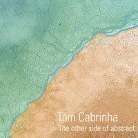 Tom Cabrinha - The Other Side Of Abstract EP