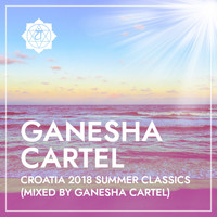 Ganesha Cartel - Croatia 2018 Summer Classics (Mixed by Ganesha Cartel) (Explicit)