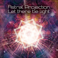 Astral Projection - Let There Be Light