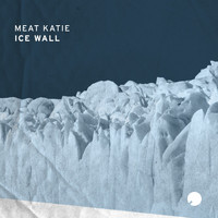 Meat Katie - Ice Wall