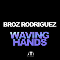 Broz Rodriguez - Waving Hands