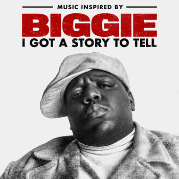 The Notorious B.I.G. - Music Inspired By Biggie: I Got A Story To Tell (Explicit)