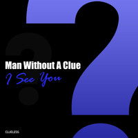 Man Without A Clue - I See You