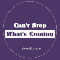 Fabian De Marco / - Can't Stop What's Coming