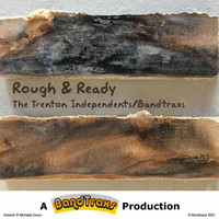 Bandtraxs & The Trenton Independents - Rough & Ready