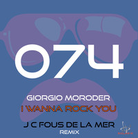 Giorgio Moroder - I Wanna Rock You (J.C.Fous De La Mer Remix)