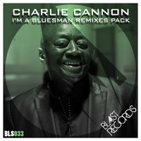 Charlie Cannon - I'm A Bluesman (Remixes Pack)