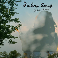 Claire, Honey - Fading Away