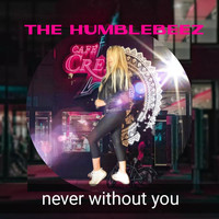 The Humblebeez - Never Without You