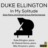Duke Ellington, Sir Roland Hanna & Billy Strayhorn - In My Solitude: Solo Piano and Small Group Performances