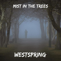 Westspring - Mist in the Trees