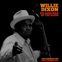 Willie Dixon - Big Boss Man Of The Blues (Live Chicago 1980)