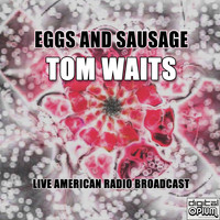 Tom Waits - Eggs and Sausage (Live)