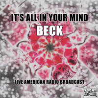 Beck - It's All in Your Mind (Live [Explicit])