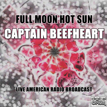Captain Beefheart - Full Moon Hot Sun (Live)