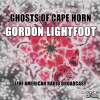 Gordon Lightfoot - Ghosts Of Cape Horn (Live)