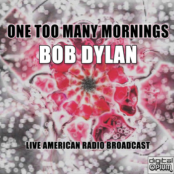 Bob Dylan - One Too Many Mornings (Live)