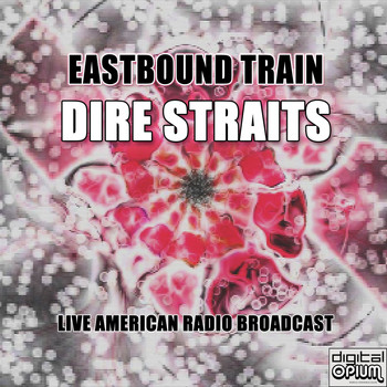 Dire Straits - Eastbound Train (Live)