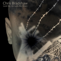 Chris Bradshaw - Lock Me Up, Lock Me Down
