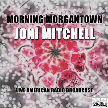 Joni Mitchell - Morning Morgantown (Live)