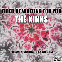 The Kinks - Tired Of Waiting For You (Live)