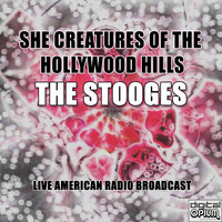 The Stooges - She Creatures Of The Hollywood Hills (Live)