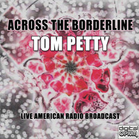 Tom Petty - Across The Borderline (Live)