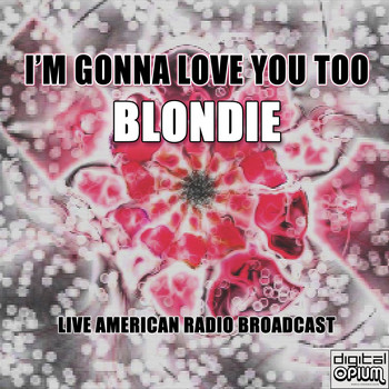 Blondie - I'm Gonna Love You Too (Live)