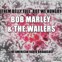Bob Marley & The Wailers - Them Belly Full, But We Hungry (Live)