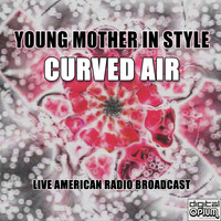 Curved Air - Young Mother In Style (Live)