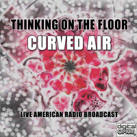 Curved Air - Thinking On The Floor (Live)