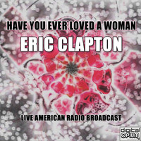 Eric Clapton - Have You Ever Loved A Woman (Live)