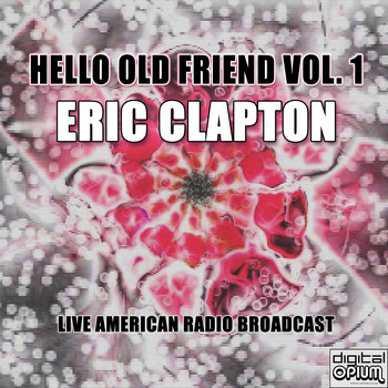 Eric Clapton - Hello Old Friend Vol. 1 (Live)