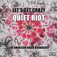 Quiet Riot - Let's Get Crazy (Live)